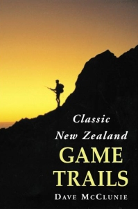 Classic New Zealand Game Trails by Dave McClunie
